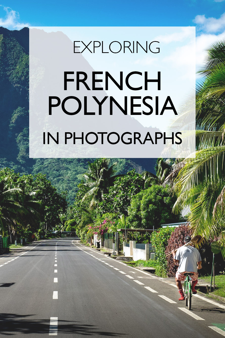 Exploring French Polynesia In Photographs