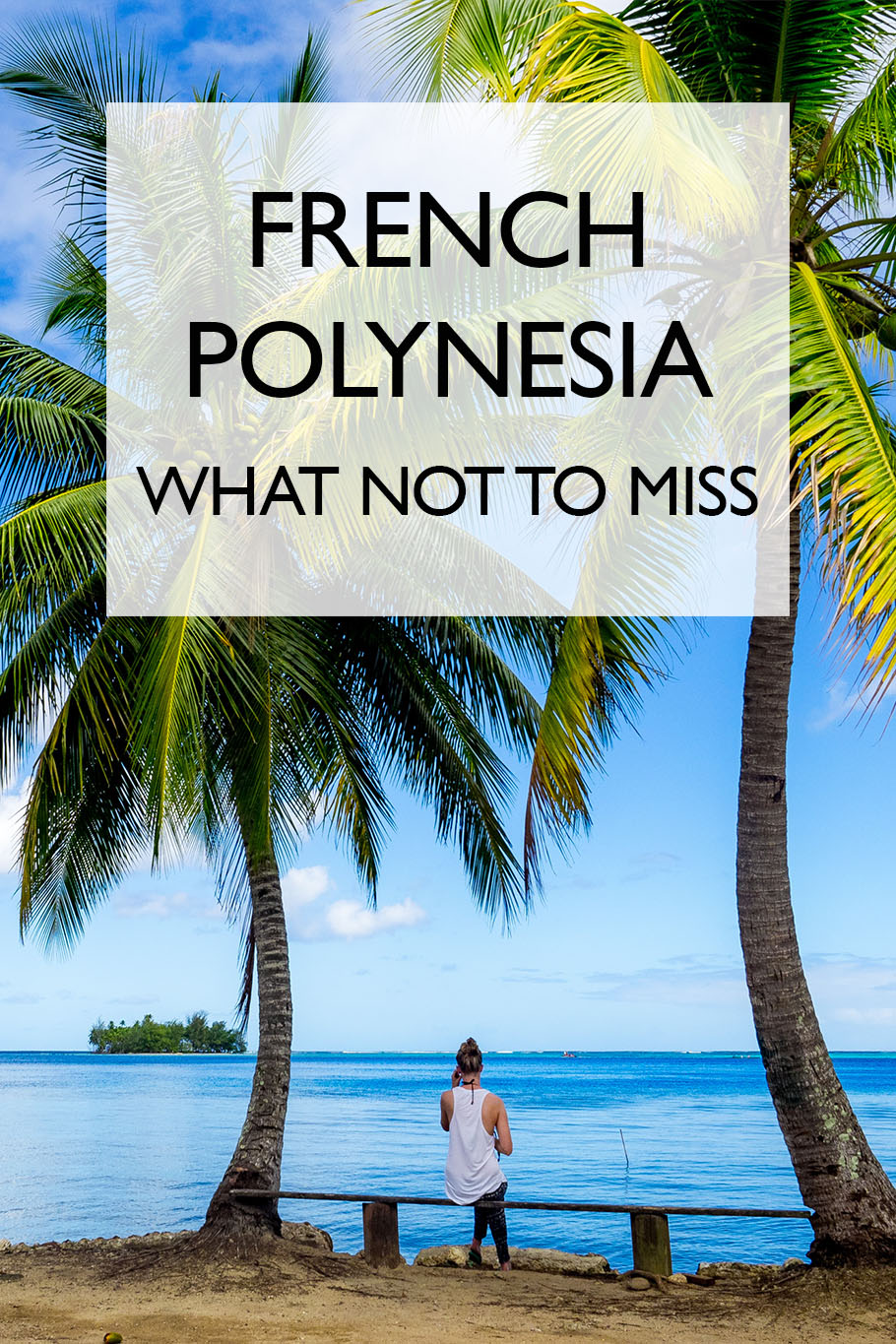 What Not To Miss In French Polynesia   The Best Things To Do In French Polynesia
