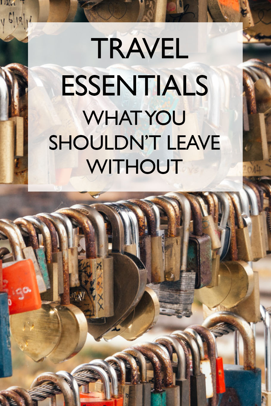 Travel Essentials: What You Shouldn't Leave Without