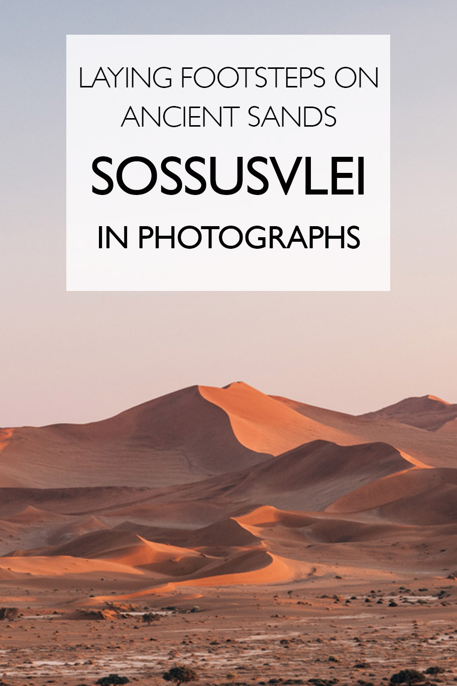 Laying Footsteps on Ancient Sands: Sossusvlei in Photographs