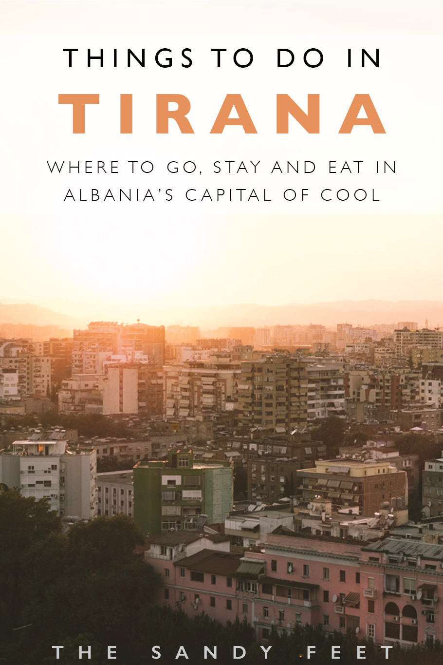 The Best Things To Do In Tirana : Where To Go, Stay And Eat In Albania's Capital Of Cool.